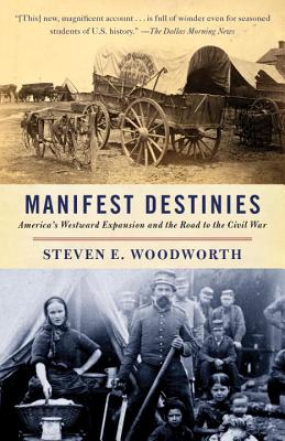 Manifest Destinies By Woodworth, Steven E.