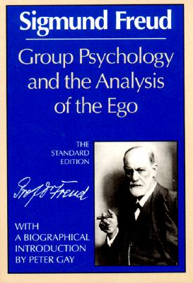 Group Psychology and the Analysis of the Ego By Freud, Sigmund/ Gay, Peter (INT)/ Strachey, James (EDT)