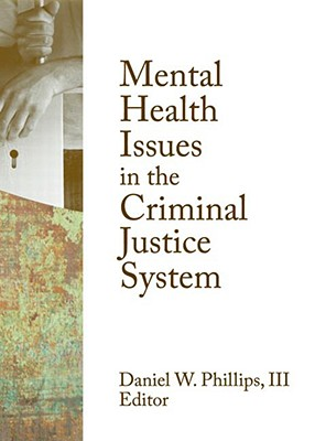 Mental Health Issues in the Criminal Justice System By Phillips, Daniel W., III (EDT)
